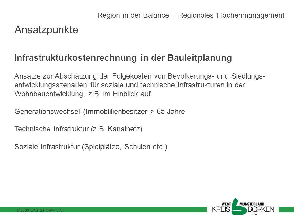 © 2009 LAG 21 NRW e.V. 42 Region in der Balance – Regionales Flächenmanagement Infrastrukturkostenrechnung in der Bauleitplanung Ansätze zur Abschätzu