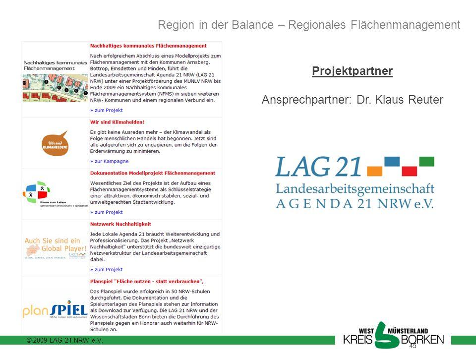 © 2009 LAG 21 NRW e.V. 45 Projektpartner Ansprechpartner: Dr. Klaus Reuter Region in der Balance – Regionales Flächenmanagement Arbeitsschwerpunkte
