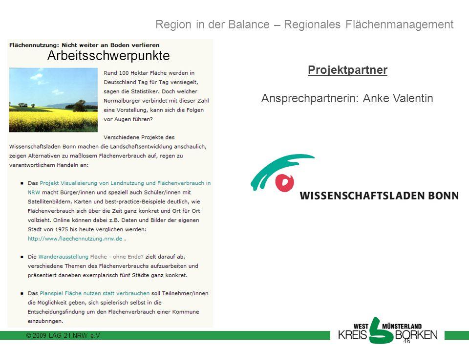 © 2009 LAG 21 NRW e.V. 46 Projektpartner Ansprechpartnerin: Anke Valentin Region in der Balance – Regionales Flächenmanagement Arbeitsschwerpunkte