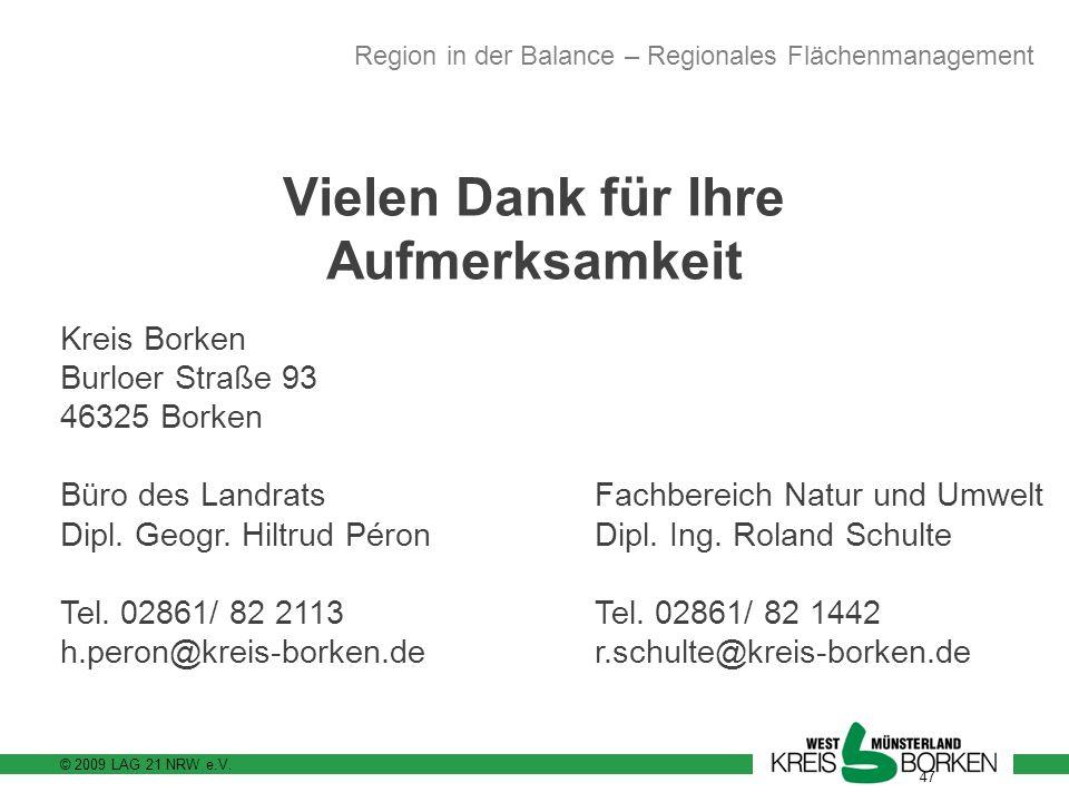 © 2009 LAG 21 NRW e.V. 47 Vielen Dank für Ihre Aufmerksamkeit Region in der Balance – Regionales Flächenmanagement Kreis Borken Burloer Straße 93 4632