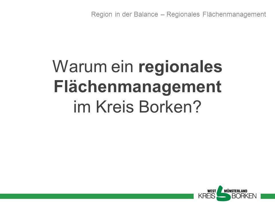 Warum ein regionales Flächenmanagement im Kreis Borken? Region in der Balance – Regionales Flächenmanagement