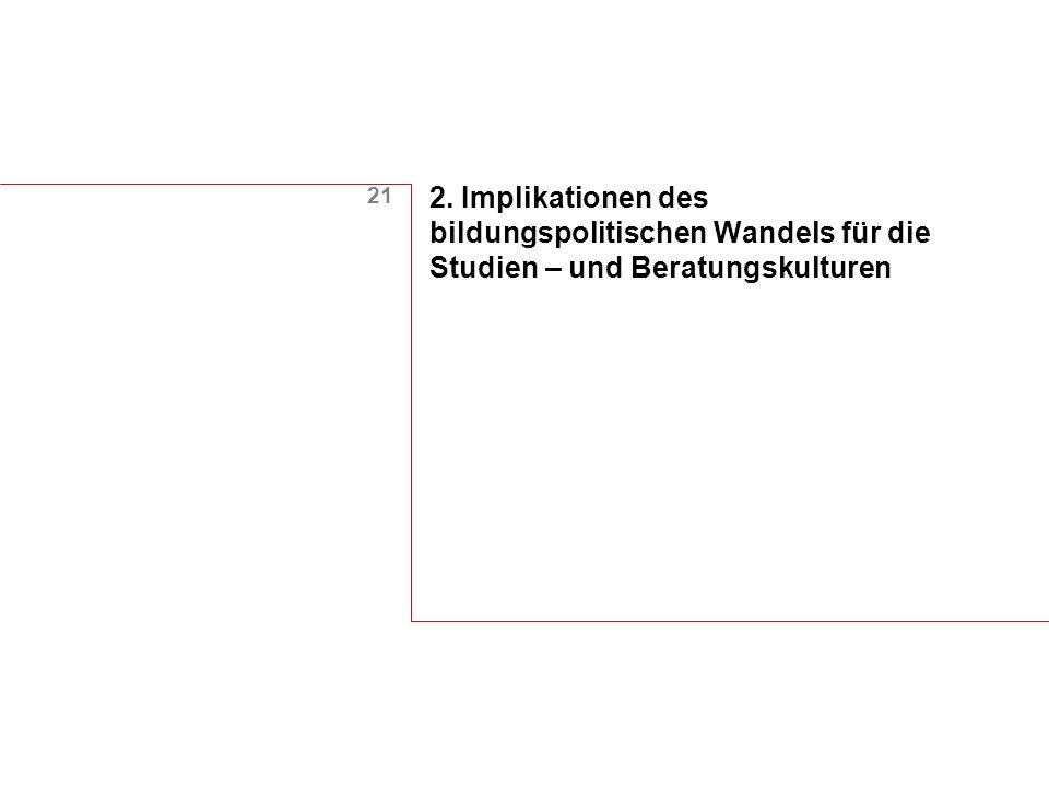 21 2. Implikationen des bildungspolitischen Wandels für die Studien – und Beratungskulturen