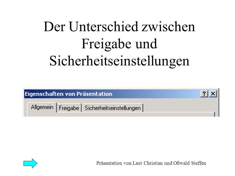Der Unterschied zwischen Freigabe und Sicherheitseinstellungen Präsentation von Laut Christian und Oßwald Steffen