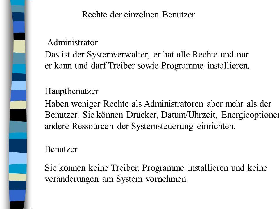 Administrator Benutzer Hauptbenutzer Das ist der Systemverwalter, er hat alle Rechte und nur er kann und darf Treiber sowie Programme installieren.