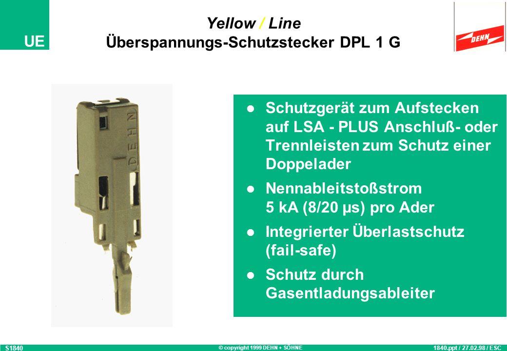 © copyright 1999 DEHN + SÖHNE UE Yellow / Line Überspannungs-Schutzstecker DPL 10 G S1841 1841.ppt / 27.02.98 / ESC Schutzgerät zum Aufstecken auf LSA