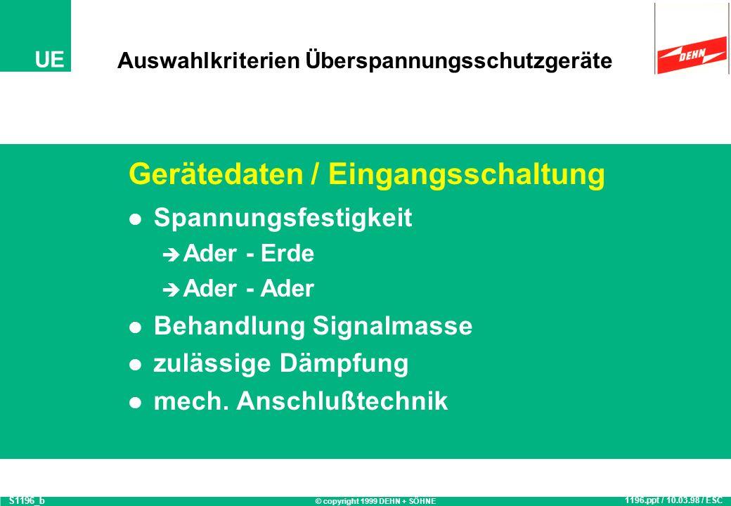 © copyright 1999 DEHN + SÖHNE UE Stufenschutz nach DIN VDE 0845 Teil 1 Entkopplungsglied z.B. Widerstand Induktivität Kapazität Filter t u t u Grobsch