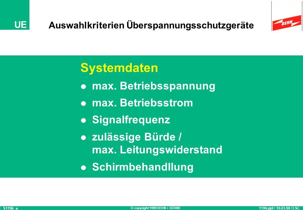 © copyright 1999 DEHN + SÖHNE UE Auswahlkriterien Überspannungsschutzgeräte Gerätedaten / Eingangsschaltung Spannungsfestigkeit Ader - Erde Ader - Ade