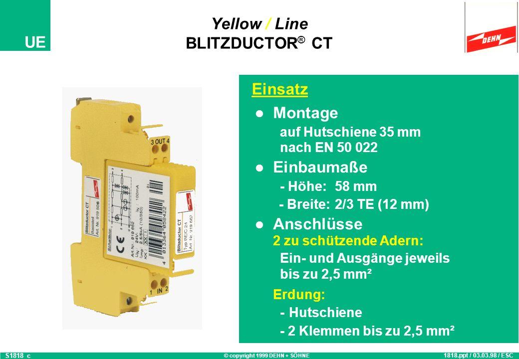 © copyright 1999 DEHN + SÖHNE UE Yellow / Line BLITZDUCTOR ® CT S1818_a 1818.ppt / 03.03.98 / ESC Telekommunikationssysteme Automatisierungssysteme Si
