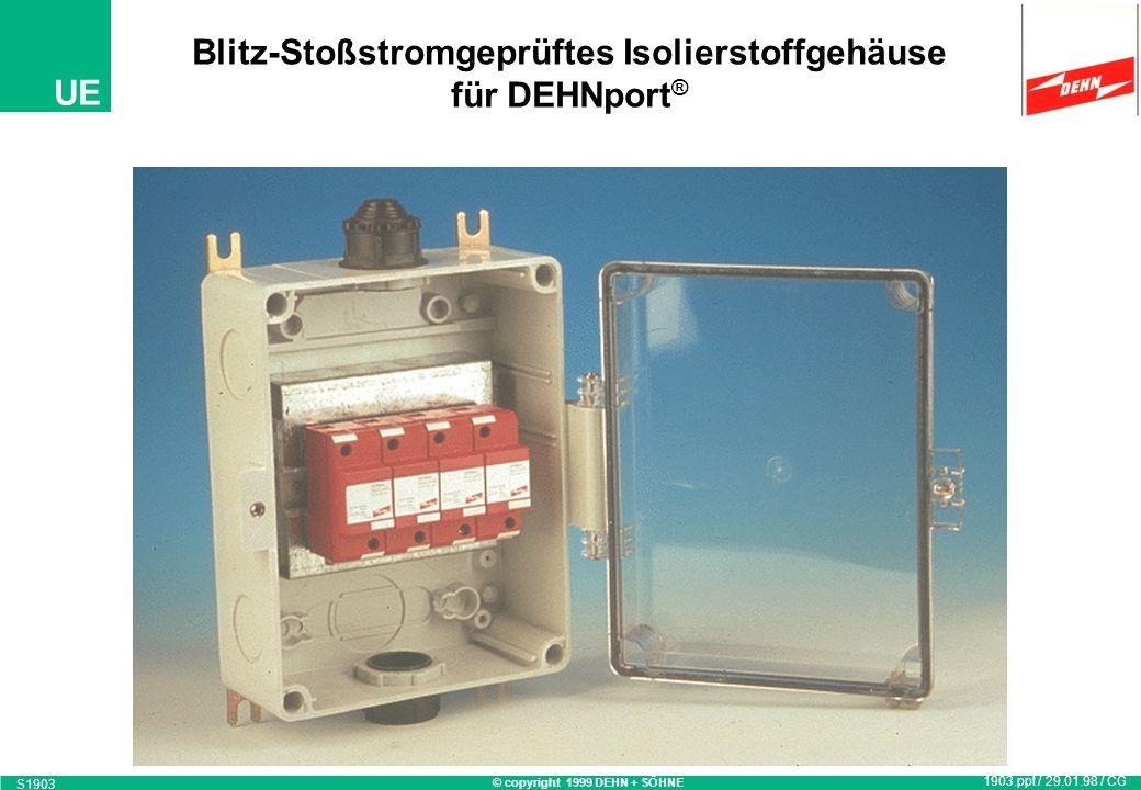 © copyright 1999 DEHN + SÖHNE UE Blitz-Stoßstromgeprüftes Isolierstoffgehäuse für DEHNport ® 1903.ppt / 29.01.98 / CG S1903
