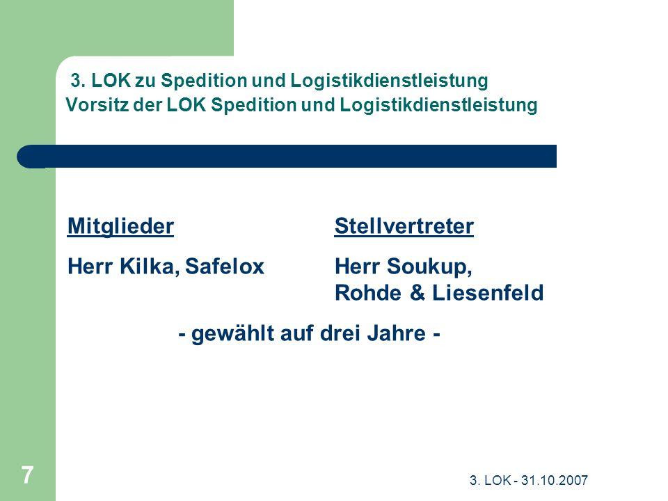 3. LOK - 31.10.2007 7 3. LOK zu Spedition und Logistikdienstleistung Vorsitz der LOK Spedition und Logistikdienstleistung MitgliederStellvertreter Her