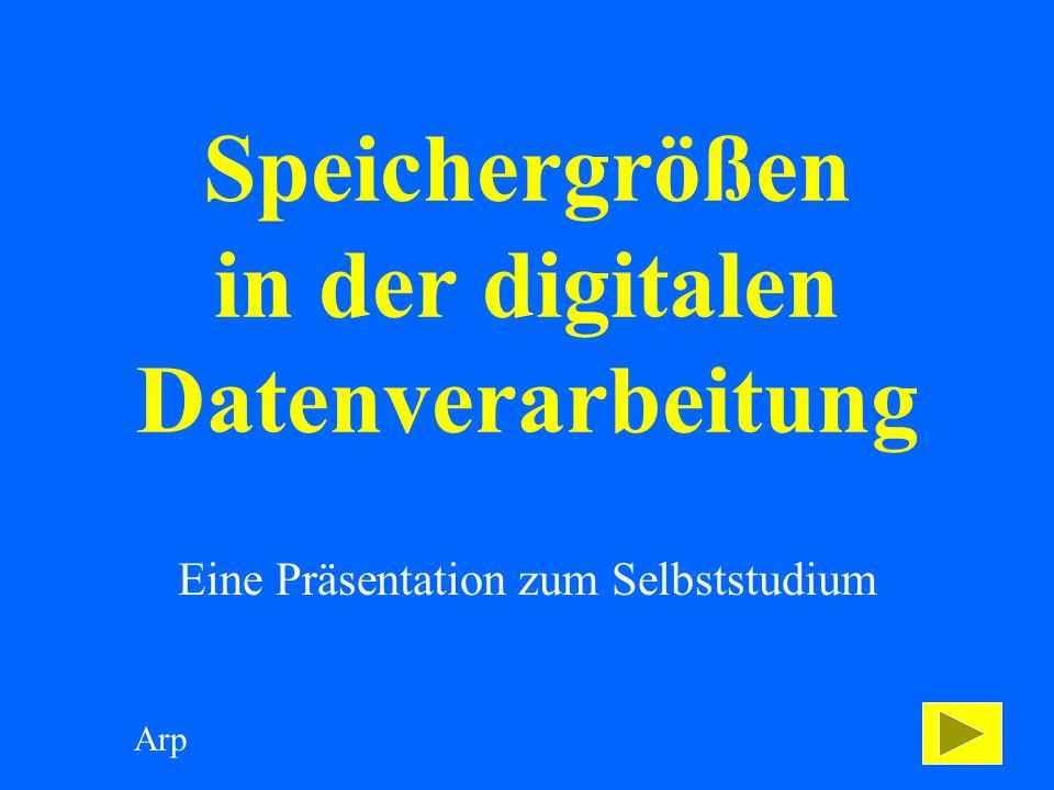 Speichergrößen in der digitalen Datenverarbeitung Eine Präsentation zum Selbststudium Arp