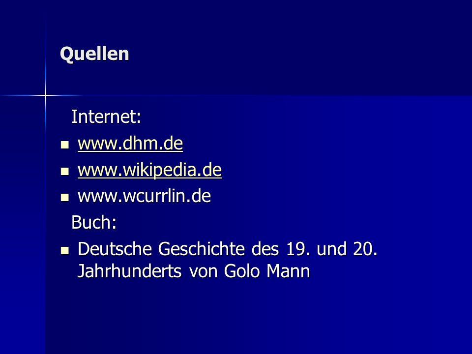 Quellen Internet: Internet: www.dhm.de www.dhm.de www.dhm.de www.wikipedia.de www.wikipedia.de www.wikipedia.de www.wcurrlin.de www.wcurrlin.de Buch: