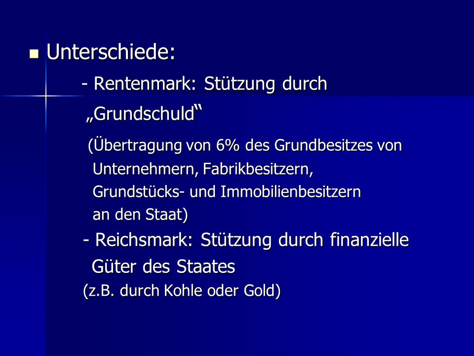 Unterschiede: Unterschiede: - Rentenmark: Stützung durch - Rentenmark: Stützung durch Grundschuld Grundschuld (Übertragung von 6% des Grundbesitzes vo
