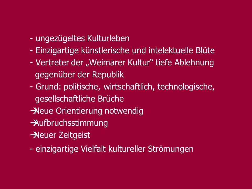 - ungezügeltes Kulturleben - Einzigartige künstlerische und intelektuelle Blüte - Vertreter der Weimarer Kultur tiefe Ablehnung gegenüber der Republik