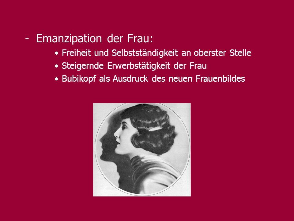 -Emanzipation der Frau: Freiheit und Selbstständigkeit an oberster Stelle Steigernde Erwerbstätigkeit der Frau Bubikopf als Ausdruck des neuen Frauenbildes