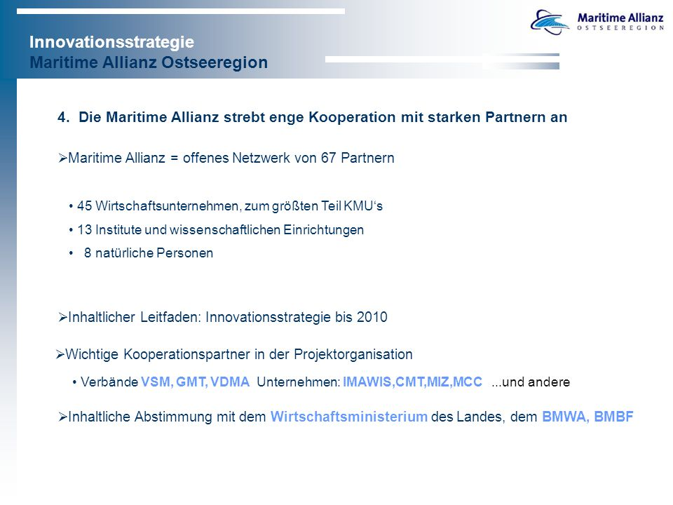 Innovationsstrategie Maritime Allianz Ostseeregion 4. Die Maritime Allianz strebt enge Kooperation mit starken Partnern an Maritime Allianz = offenes