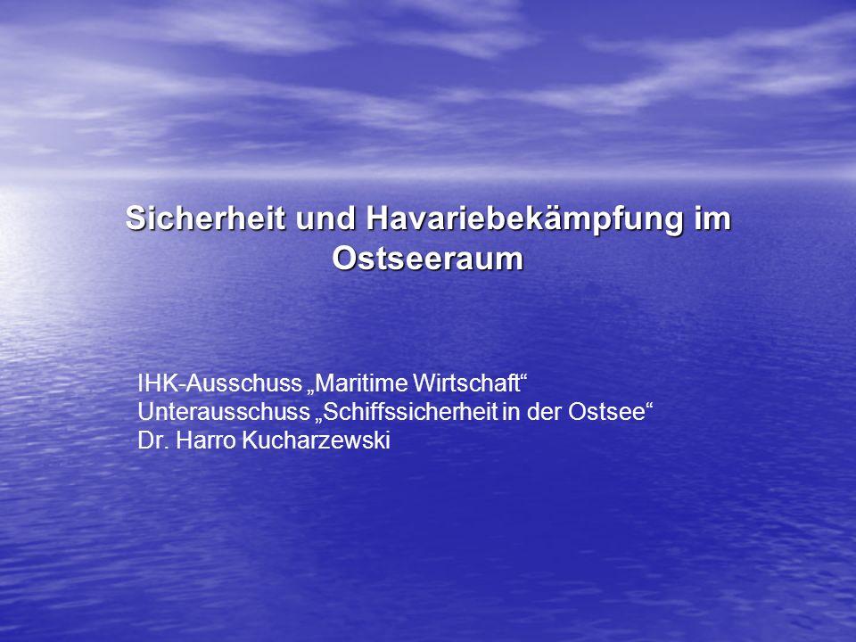 Sicherheit und Havariebekämpfung im Ostseeraum IHK-Ausschuss Maritime Wirtschaft Unterausschuss Schiffssicherheit in der Ostsee Dr. Harro Kucharzewski