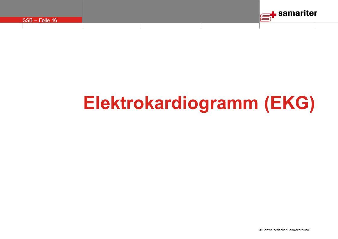 SSB – Folie 16 © Schweizerischer Samariterbund Elektrokardiogramm (EKG)