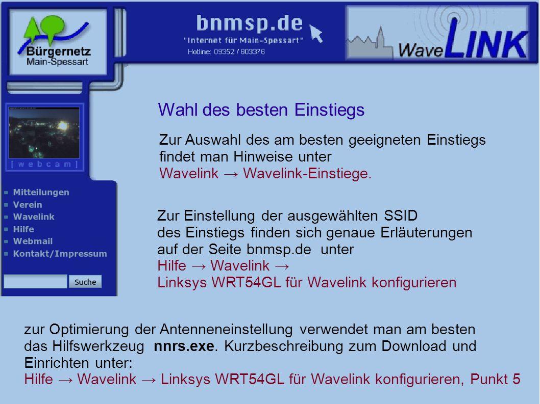 Zur Einstellung der ausgewählten SSID des Einstiegs finden sich genaue Erläuterungen auf der Seite bnmsp.de unter Hilfe Wavelink Linksys WRT54GL für Wavelink konfigurieren Zur Auswahl des am besten geeigneten Einstiegs findet man Hinweise unter Wavelink Wavelink-Einstiege.