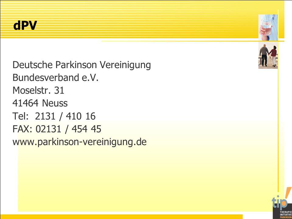 Deutsche Parkinson Vereinigung Bundesverband e.V. Moselstr. 31 41464 Neuss Tel: 2131 / 410 16 FAX: 02131 / 454 45 www.parkinson-vereinigung.de dPV