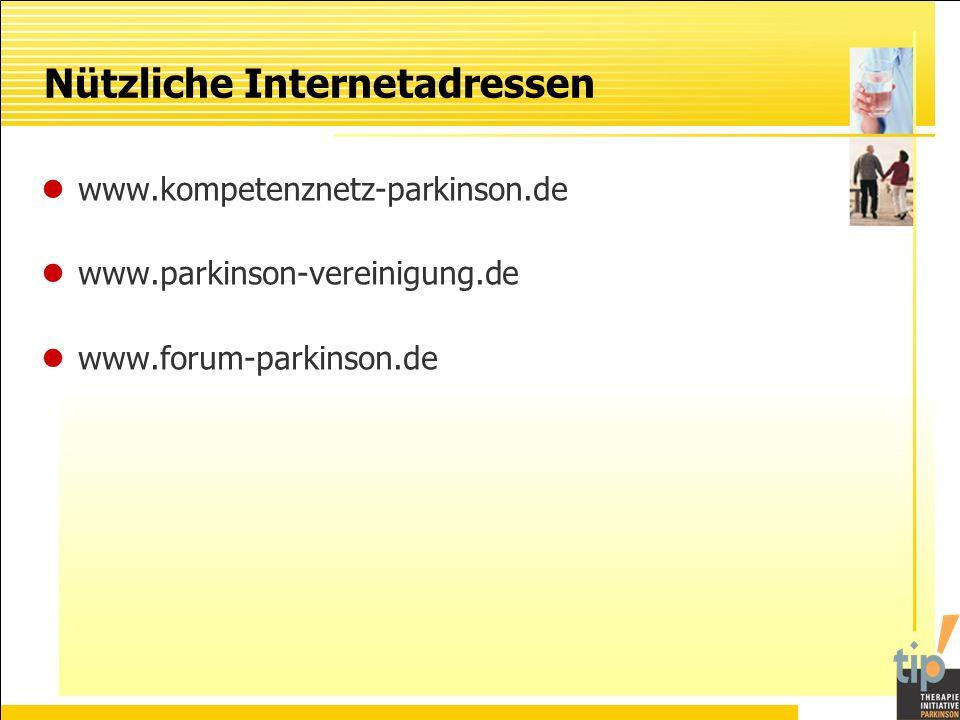 www.kompetenznetz-parkinson.de www.parkinson-vereinigung.de www.forum-parkinson.de Nützliche Internetadressen