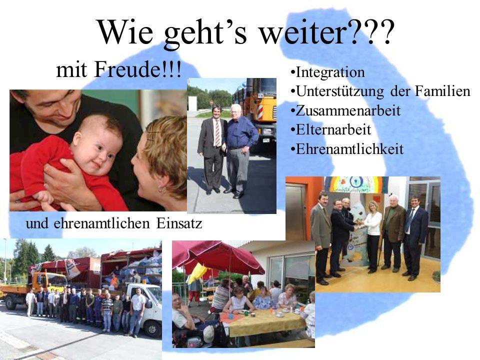 Wie gehts weiter??? mit Freude!!! Integration Unterstützung der Familien Zusammenarbeit Elternarbeit Ehrenamtlichkeit und ehrenamtlichen Einsatz