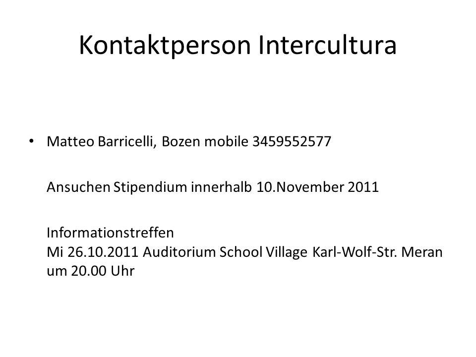 Kontaktperson Intercultura Matteo Barricelli, Bozen mobile 3459552577 Ansuchen Stipendium innerhalb 10.November 2011 Informationstreffen Mi 26.10.2011
