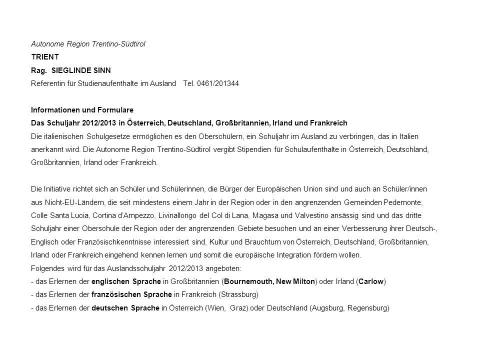 Autonome Region Trentino-Südtirol TRIENT Rag. SIEGLINDE SINN Referentin für Studienaufenthalte im Ausland Tel. 0461/201344 Informationen und Formulare