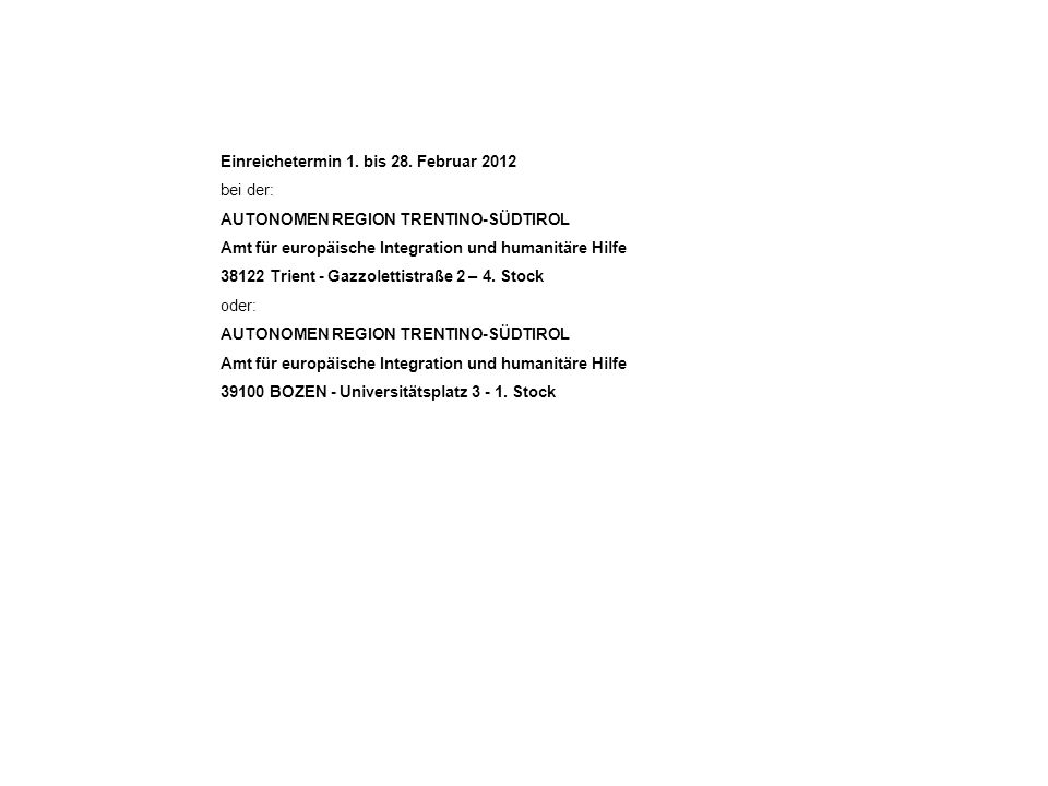 Einreichetermin 1. bis 28. Februar 2012 bei der: AUTONOMEN REGION TRENTINO-SÜDTIROL Amt für europäische Integration und humanitäre Hilfe 38122 Trient