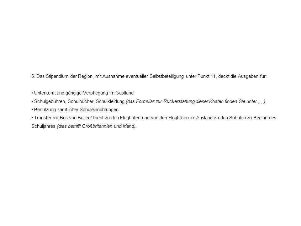 5. Das Stipendium der Region, mit Ausnahme eventueller Selbstbeteiligung unter Punkt 11, deckt die Ausgaben für: Unterkunft und gängige Verpflegung im