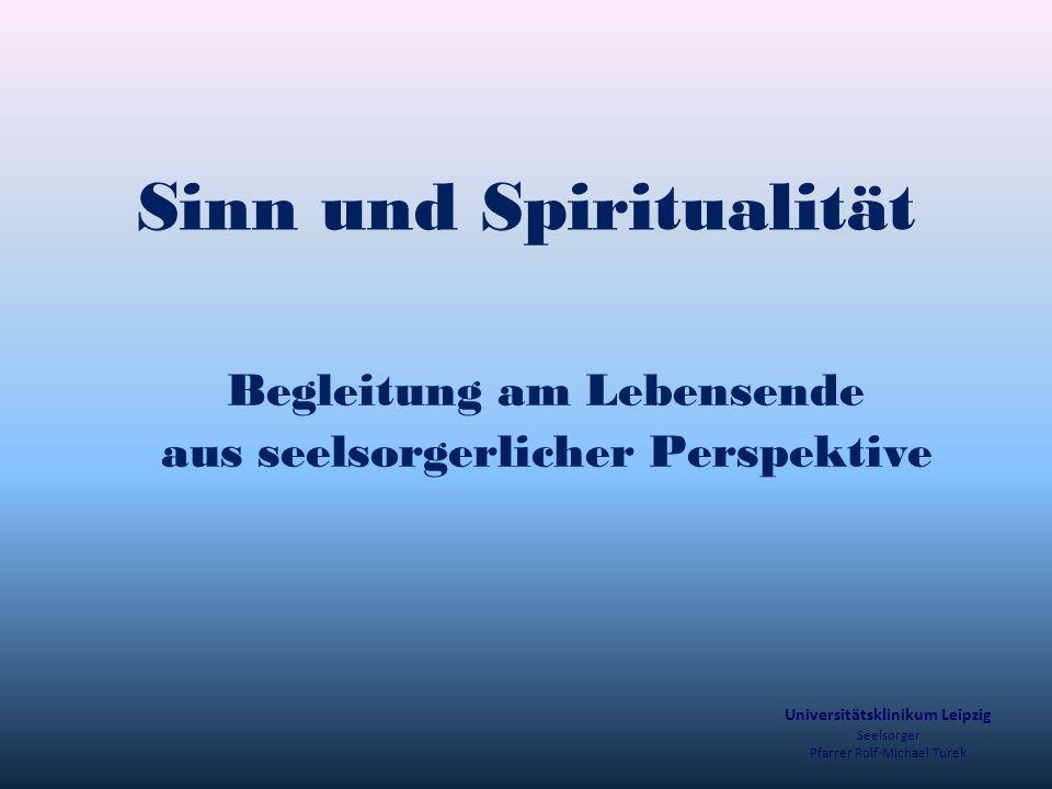 Sinn und Spiritualität Begleitung am Lebensende aus seelsorgerlicher Perspektive Universitätsklinikum Leipzig Seelsorger Pfarrer Rolf-Michael Turek