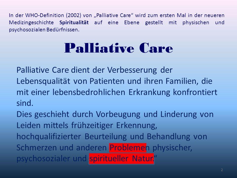 2 In der WHO-Definition (2002) von Palliative Care wird zum ersten Mal in der neueren Medizingeschichte Spiritualität auf eine Ebene gestellt mit phys