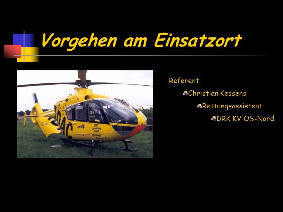 Vorgehen am Einsatzort Referent: Christian Kessens Rettungsassistent DRK KV OS-Nord