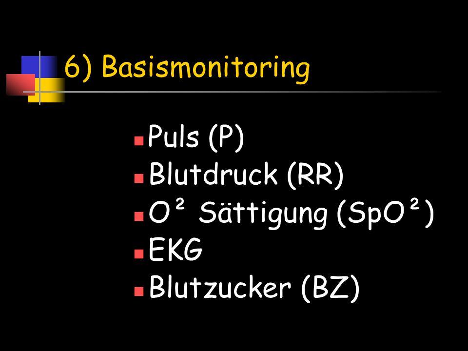 6) Basismonitoring Puls (P) Blutdruck (RR) O² Sättigung (SpO²) EKG Blutzucker (BZ)