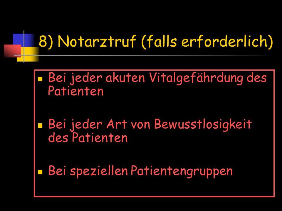 8) Notarztruf (falls erforderlich) Bei jeder akuten Vitalgefährdung des Patienten Bei jeder Art von Bewusstlosigkeit des Patienten Bei speziellen Pati