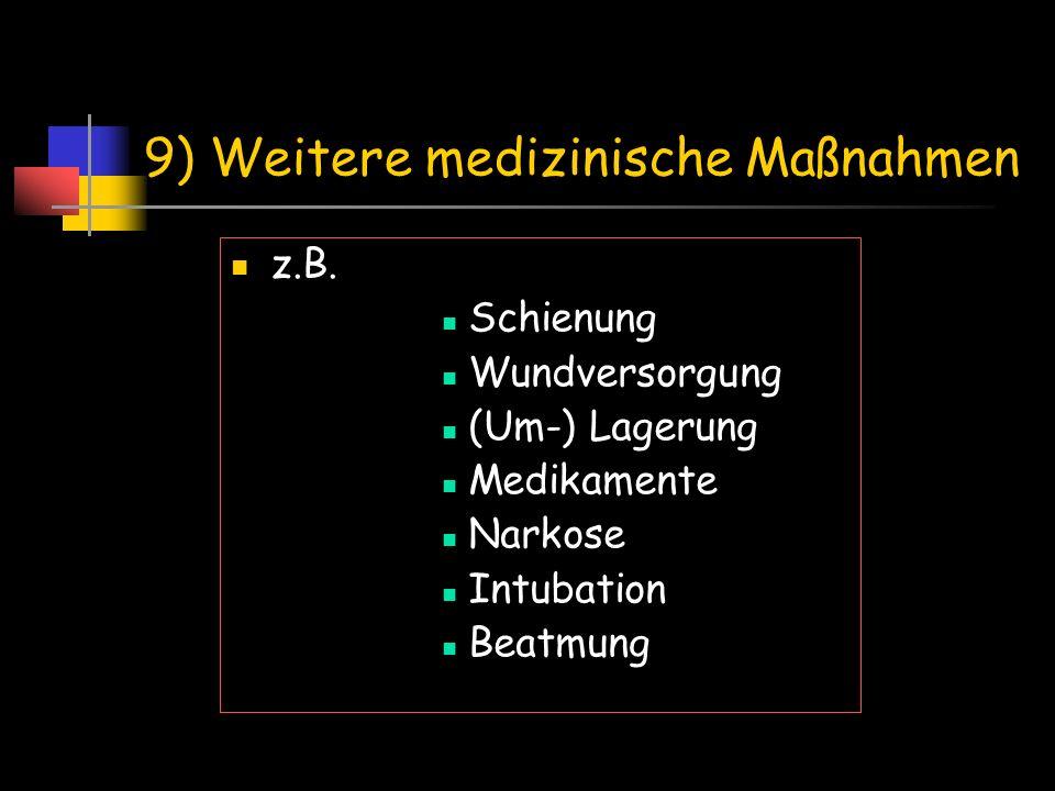 9) Weitere medizinische Maßnahmen z.B. Schienung Wundversorgung (Um-) Lagerung Medikamente Narkose Intubation Beatmung