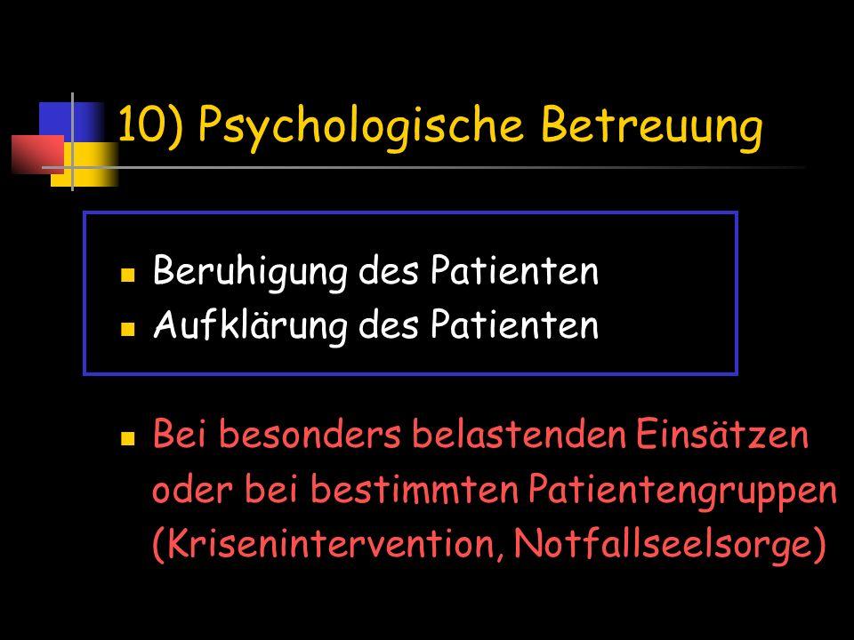 10) Psychologische Betreuung Beruhigung des Patienten Aufklärung des Patienten Bei besonders belastenden Einsätzen oder bei bestimmten Patientengruppe