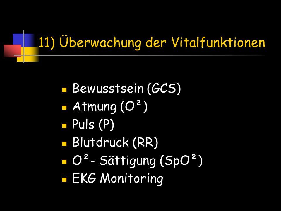 11) Überwachung der Vitalfunktionen Bewusstsein (GCS) Atmung (O²) Puls (P) Blutdruck (RR) O²- Sättigung (SpO²) EKG Monitoring