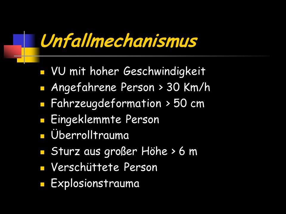 Unfallmechanismus VU mit hoher Geschwindigkeit Angefahrene Person > 30 Km/h Fahrzeugdeformation > 50 cm Eingeklemmte Person Überrolltrauma Sturz aus g