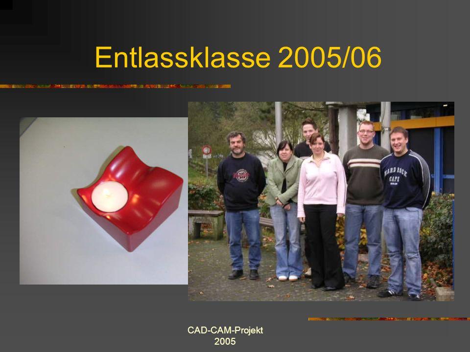 CAD-CAM-Projekt 2005 Entlassklasse 2005/06