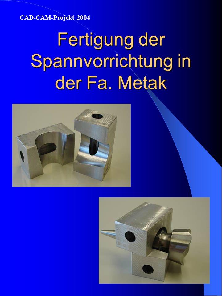 Ablauf CAD-CAM-Projekt 2004 Welches Werkstück wollen wir herstellen? 3-D Zeichnung und Spannvorrichtung entwickeln Anfragen und Auswahl der Firmen Ter