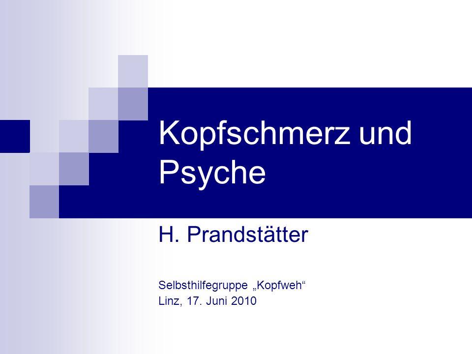 Kopfschmerz und Psyche H. Prandstätter Selbsthilfegruppe Kopfweh Linz, 17. Juni 2010