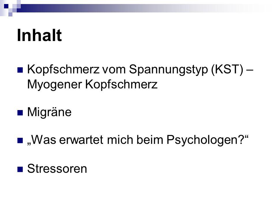 Inhalt Kopfschmerz vom Spannungstyp (KST) – Myogener Kopfschmerz Migräne Was erwartet mich beim Psychologen? Stressoren