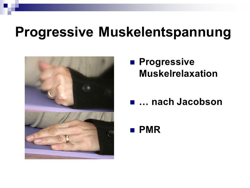 Progressive Muskelentspannung Progressive Muskelrelaxation … nach Jacobson PMR