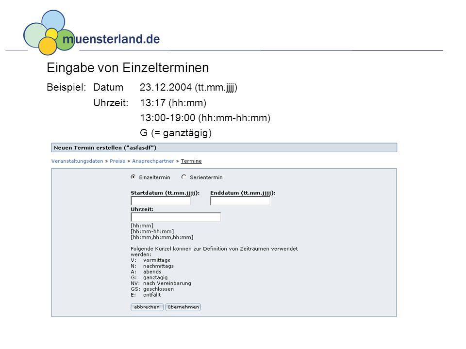 Eingabe von Einzelterminen Beispiel: Datum 23.12.2004 (tt.mm.jjjj) Uhrzeit: 13:17 (hh:mm) 13:00-19:00 (hh:mm-hh:mm) G (= ganztägig)