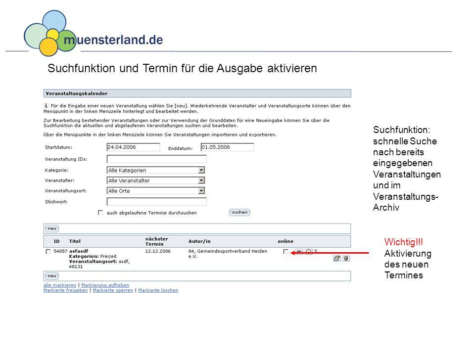Suchfunktion und Termin für die Ausgabe aktivieren Suchfunktion: schnelle Suche nach bereits eingegebenen Veranstaltungen und im Veranstaltungs- Archiv Wichtig!!.