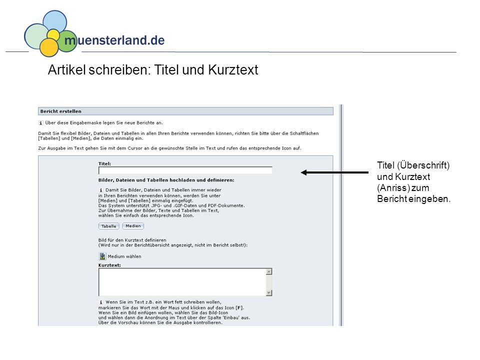 Artikel schreiben: Titel und Kurztext Titel (Überschrift) und Kurztext (Anriss) zum Bericht eingeben.