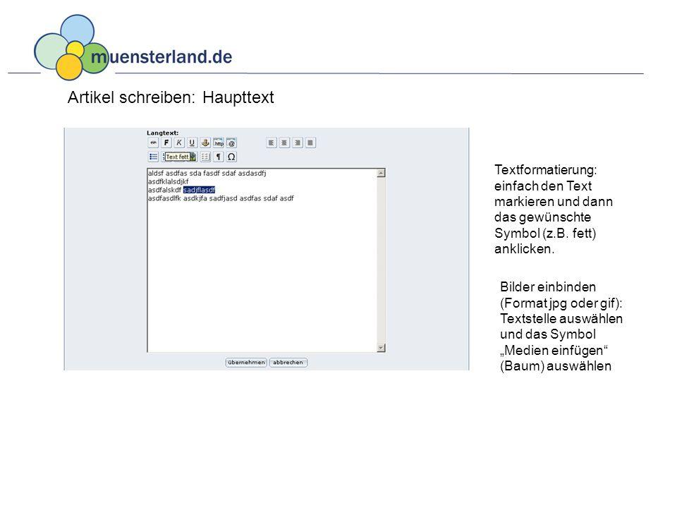 Artikel schreiben: Haupttext Textformatierung: einfach den Text markieren und dann das gewünschte Symbol (z.B.