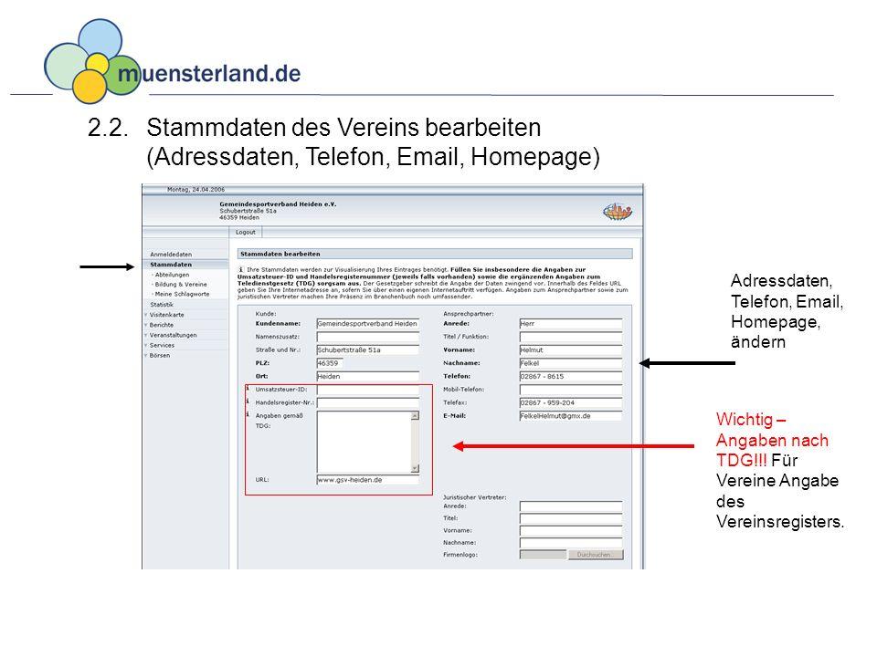 2.2. Stammdaten des Vereins bearbeiten (Adressdaten, Telefon, Email, Homepage) Adressdaten, Telefon, Email, Homepage, ändern Wichtig – Angaben nach TD