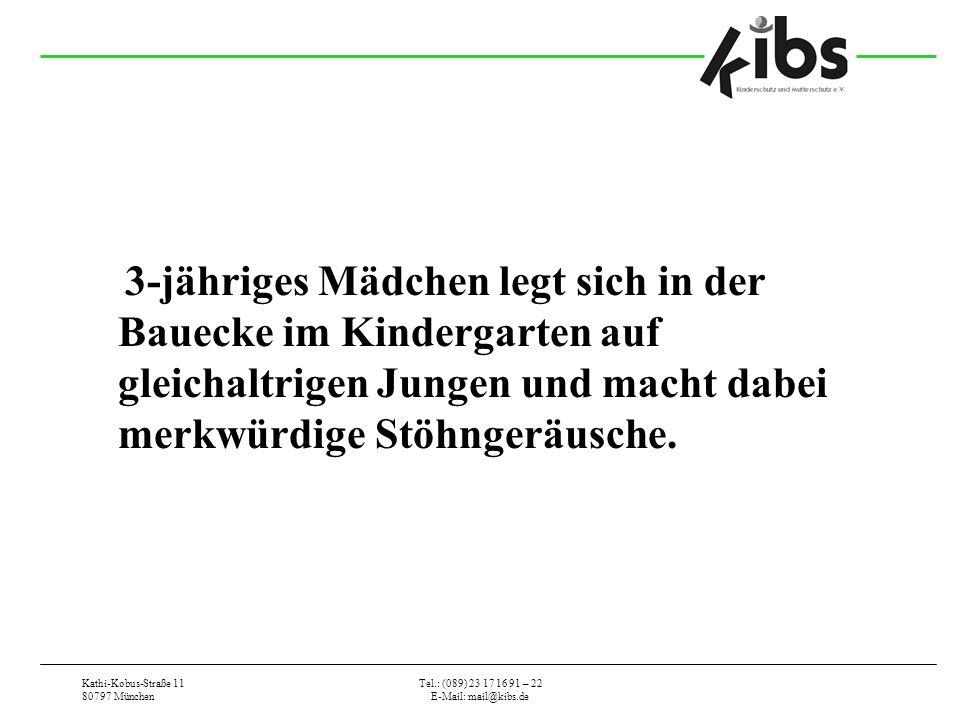 Kathi-Kobus-Straße 11 80797 München Tel.: (089) 23 17 16 91 – 22 E-Mail: mail@kibs.de 3-jähriges Mädchen legt sich in der Bauecke im Kindergarten auf gleichaltrigen Jungen und macht dabei merkwürdige Stöhngeräusche.
